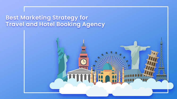 Marketing Ideas for Your Travel or Hotel Booking Agency